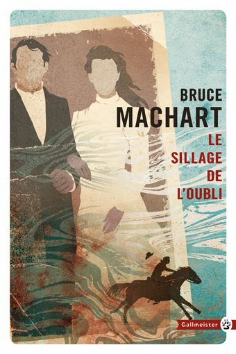 LE SILLAGE DE L'OUBLI NED Machart Bruce Gallmeister